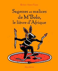 SAGESSES ET MALICES DE M'BOLO, LE LIEVRE D'AFRIQUE