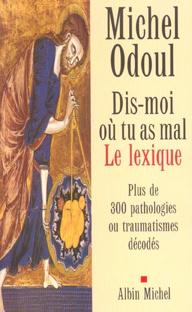 DIS-MOI OU TU AS MAL. LE LEXIQUE - PLUS DE 300PATHOLOGIES OU TRAUMATISMES DECODES