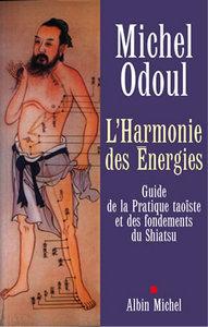 L'HARMONIE DES ENERGIES - GUIDE DE LA PRATIQUE TAOISTE ET DES FONDEMENTS DU SHIATSU