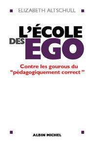 L'ECOLE DES EGO - CONTRE LES GOUROUS DU  PEDAGOGIQUEMENT CORRECT
