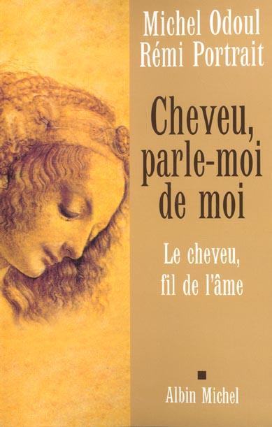 CHEVEU, PARLE-MOI DE MOI - LE CHEVEU, FIL DE L'AME
