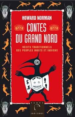 CONTES DU GRAND NORD - RECITS TRADITIONNELS DES PEUPLES INUITS ET INDIENS