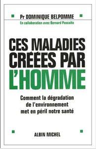 CES MALADIES CREEES PAR L'HOMME - COMMENT LA DEGRADATION DE L'ENVIRONNEMENT MET EN PERIL NOTRE SANTE