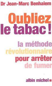 OUBLIER LE TABAC - LA METHODE REVOLUTIONNAIRE POUR ARRETER DE FUMER