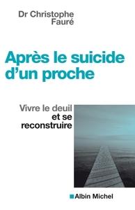 APRES LE SUICIDE D'UN PROCHE - VIVRE LE DEUIL ET SE RECONSTRUIRE