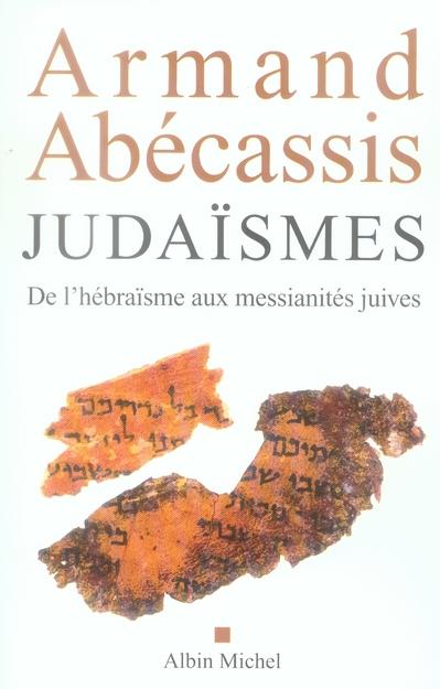 JUDAISMES - DE L'HEBRAISME AUX MESSIANITES JUIVES