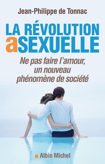 LA REVOLUTION ASEXUELLE - NE PAS FAIRE L'AMOUR, UN NOUVEAU PHENOMENE DE SOCIETE