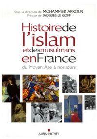 HISTOIRE DE L'ISLAM ET DES MUSULMANS EN FRANCE DU MOYEN-AGE A NOS JOURS