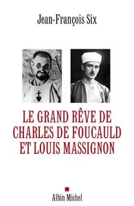 LE GRAND REVE DE CHARLES DE FOUCAULD ET LOUIS MASSIGNON