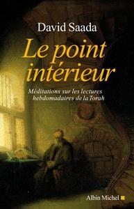 LE POINT INTERIEUR - MEDITATIONS SUR LES LECTURES HEBDOMADAIRES DE LA TORAH