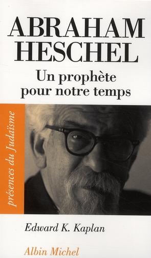 ABRAHAM HESCHEL - (1907-1972). UN PROPHETE POUR NOTRE TEMPS