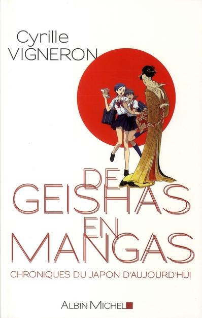 DE GEISHAS EN MANGAS - CHRONIQUES DU JAPON D'AUJOURD'HUI
