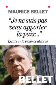 """""""JE NE SUIS PAS VENU APPORTER LA PAIX..."""" - ESSAI SUR LA VIOLENCE ABSOLUE"""