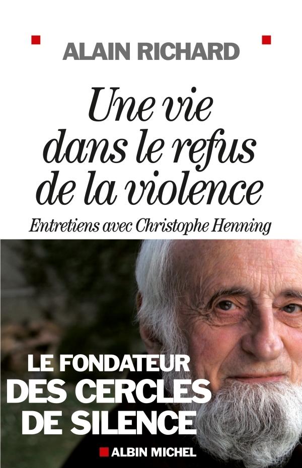 UNE VIE DANS LE REFUS DE LA VIOLENCE - ENTRETIENS AVEC CHRISTOPHE HENNING
