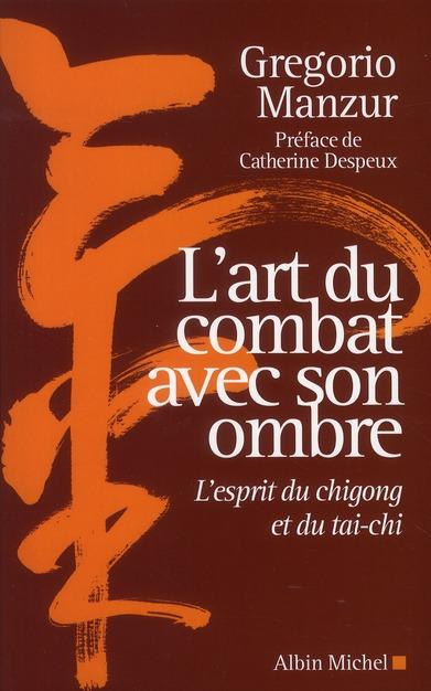 L'ART DU COMBAT AVEC SON OMBRE - L'ESPRIT DU CHIGONG ET DU TAI-CHI
