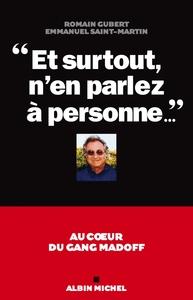 """""""ET SURTOUT, N'EN PARLEZ A PERSONNE..."""" - AU COEUR DU GANG MADOFF"""