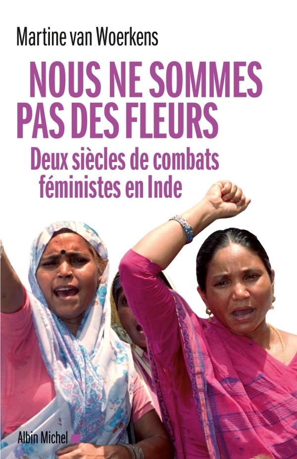 NOUS NE SOMMES PAS DES FLEURS - DEUX SIECLES DE COMBATS FEMINISTES EN INDE