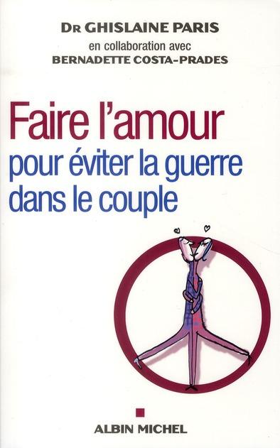FAIRE L'AMOUR - POUR EVITER LA GUERRE DANS LE COUPLE