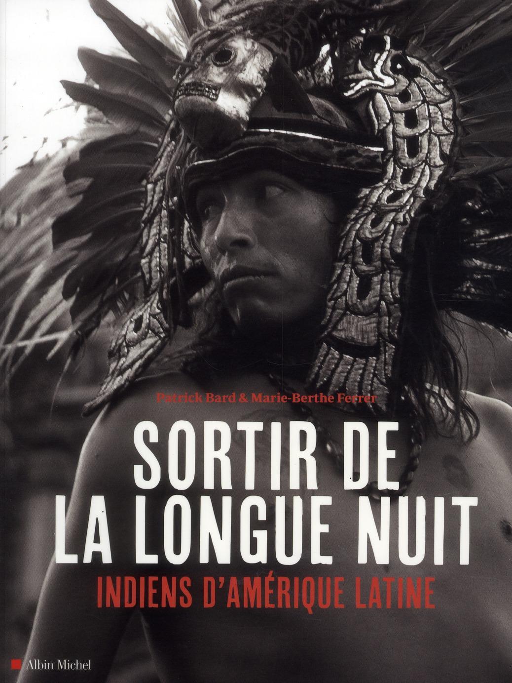 SORTIR DE LA LONGUE NUIT - INDIENS D'AMERIQUE LATINE