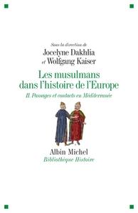 LES MUSULMANS DANS L'HISTOIRE DE L'EUROPE - TOME 2 - PASSAGES ET CONTACTS EN MEDITERRANEE