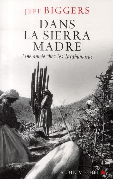 DANS LA SIERRA MADRE - UNE ANNEE CHEZ LES TARAHUMARAS