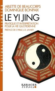 LE YI JING - PRATIQUE ET INTERPRETATION POUR LA VIE QUOTIDIENNE