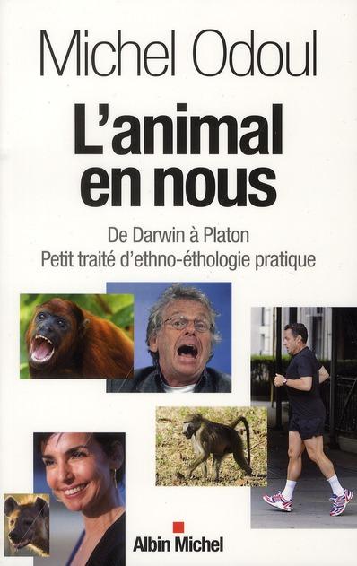 L'ANIMAL EN NOUS - DE DARWIN A PLATON. PETIT TRAITE D'ETHNO-ETHOLOGIE PRATIQUE