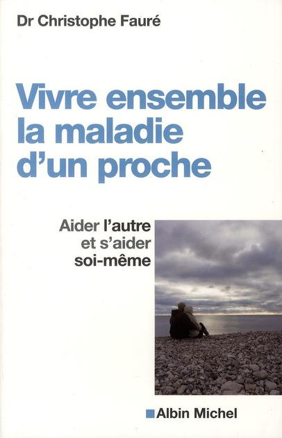VIVRE ENSEMBLE LA MALADIE D'UN PROCHE - AIDER L'AUTRE ET S'AIDER SOI-MEME