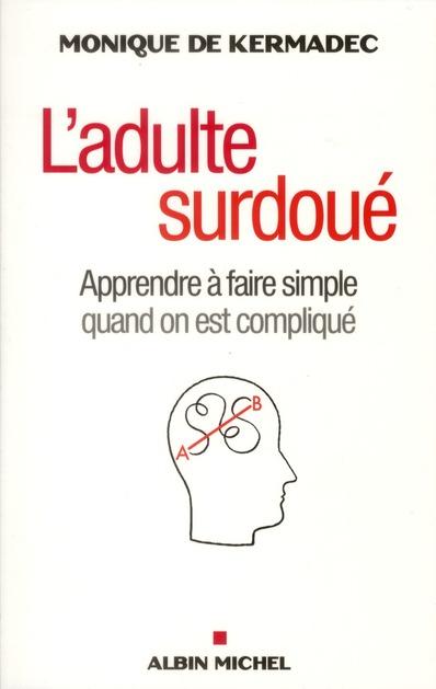 L'ADULTE SURDOUE - APPRENDRE A FAIRE SIMPLE QUAND ON EST COMPLIQUE