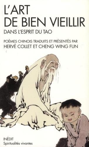 L'ART DE BIEN VIEILLIR DANS L'ESPRIT DU TAO - POEMES CHINOIS TRADUITS ET PRESENTES PAR HERVE COLLET