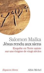 JESUS RENDU AUX SIENS - ENQUETE EN TERRE SAINTE SUR UNE ENIGME DE VINGT SIECLES