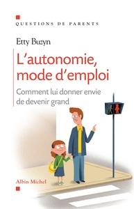 L'AUTONOMIE, MODE D'EMPLOI - COMMENT LUI DONNER ENVIE DE DEVENIR GRAND