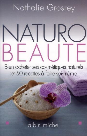 NATURO-BEAUTE - BIEN ACHETER SES COSMETIQUES NATURELS ET 50 RECETTES A FAIRE SOI-MEME