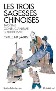 LES TROIS SAGESSES CHINOISES - TAOISME, CONFUCIANISME, BOUDDHISME