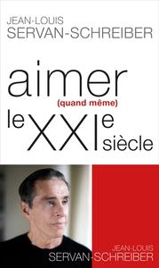 AIMER (QUAND MEME) LE XXI  SIECLE