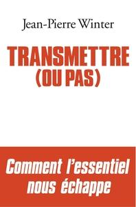 TRANSMETTRE (OU PAS)