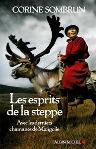 LES ESPRITS DE LA STEPPE - AVEC LES DERNIERS CHAMANES DE MONGOLIE