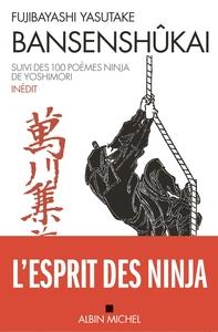 BANSENSHUKAI - LE TRAITE DES DIX MILLE RIVIERES SUIVI DES CENT POEMES NINJA DE ISE SABURO YOSHIMORI