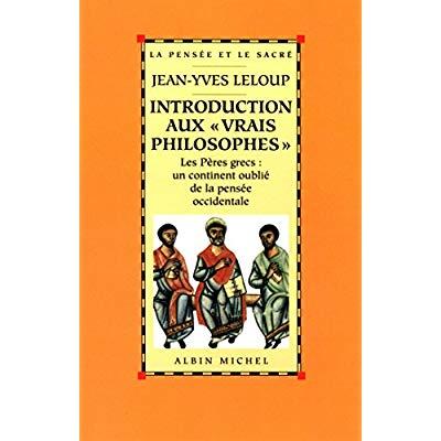 INTRODUCTION AUX  VRAIS PHILOSOPHES  - LES PERES GRECS : UN CONTINENT OUBLIE DE LA PENSEE OCCIDENT