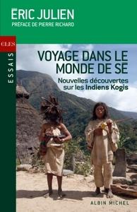VOYAGE DANS LE MONDE DE SE - NOUVELLES REVELATIONS SUR LES INDIENS KOGIS