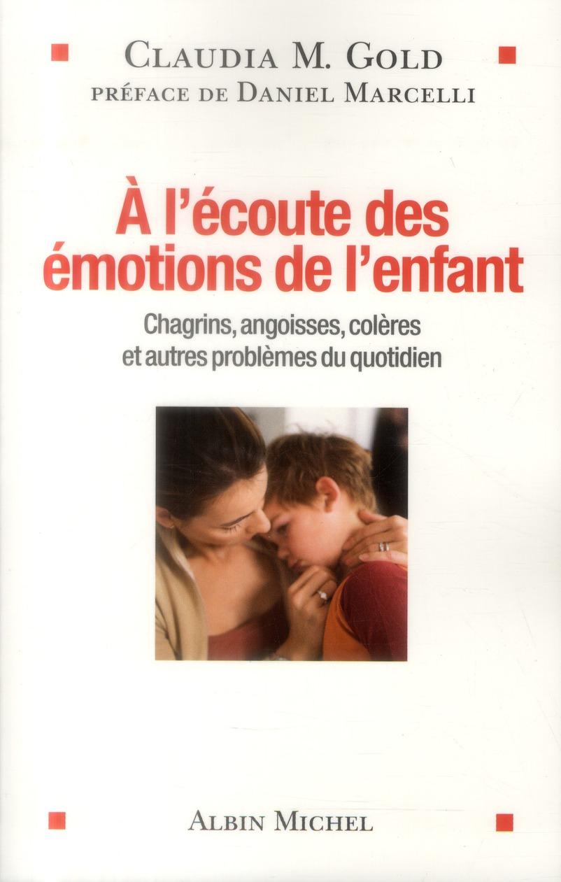 A L'ECOUTE DES EMOTIONS DE L'ENFANT - CHAGRINS, ANGOISSES, COLERES ET AUTRES PROBLEMES DU QUOTIDIEN