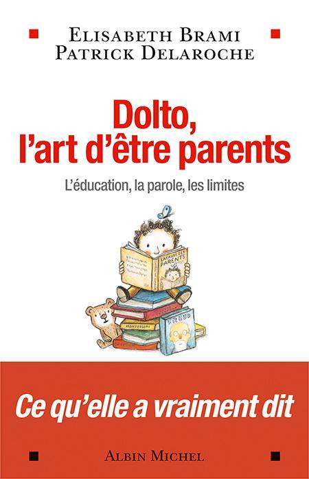 DOLTO, L'ART D'ETRE PARENTS - L'EDUCATION, LA PAROLE, LES LIMITES