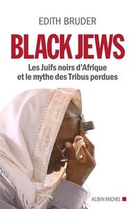 BLACK JEWS - LES JUIFS NOIRS D'AFRIQUE ET LE MYTHE DES TRIBUS PERDUES
