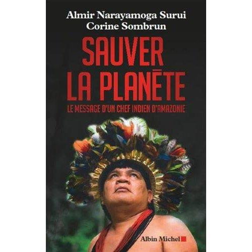 SAUVER LA PLANETE - LE MESSAGE D'UN CHEF INDIEN D'AMAZONIE