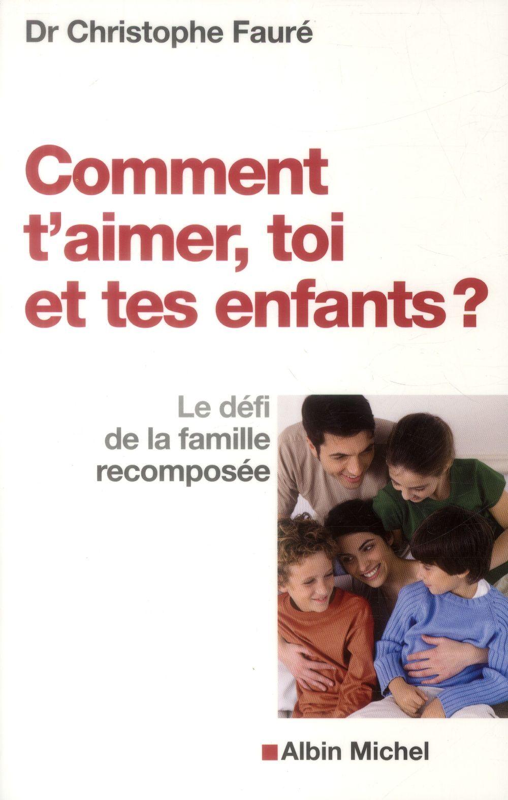 COMMENT T'AIMER, TOI ET TES ENFANTS ? - LE DEFI DE LA FAMILLE RECOMPOSEE