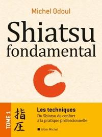 SHIATSU FONDAMENTAL - TOME 1 - LES TECHNIQUES - DU SHIATSU DE CONFORT A LA PRATIQUE PROFESSIONNELLE