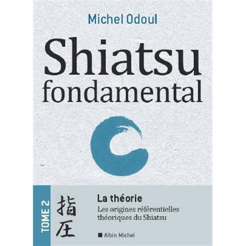 SHIATSU FONDAMENTAL - TOME 2 - LA THEORIE - DU KAMPO A LA M.T.C.. DE L'ENERGETIQUE A LA PSYCHO-ENERG