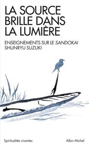LA SOURCE BRILLE DANS LA LUMIERE - ENSEIGNEMENTS SUR LE SANDOKAI