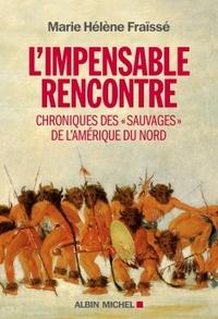 """L'IMPENSABLE RENCONTRE - CHRONIQUES DES """"SAUVAGES"""" DE L'AMERIQUE DU NORD (RECITS DES PREMIERS CONTAC"""