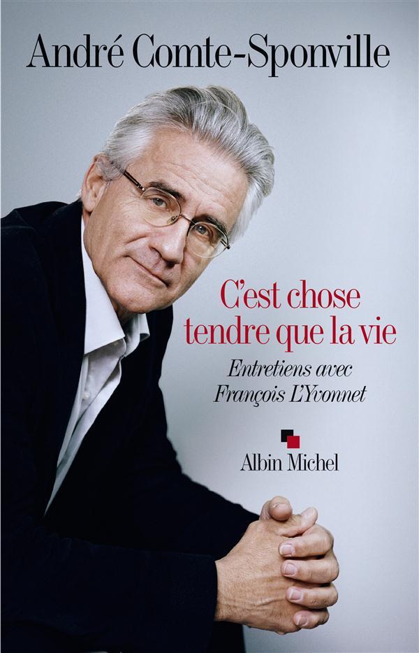 C'EST CHOSE TENDRE QUE LA VIE - ENTRETIENS AVEC FRANCOIS L'YVONNET